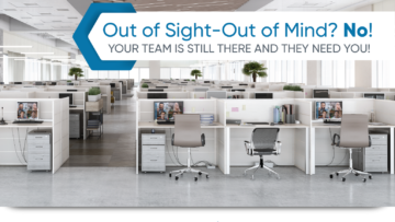 Out of Sight, Out of Mind? No! Your Team is There and They Still Need You!
